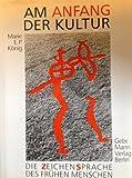 img - for Am Anfang der Kultur. Die Zeichensprache des fr hen Menschen. book / textbook / text book