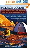 Backpack Gourmet: Good Hot Grub You Can Make at Home, Dehydrate, and Pack for Quick,  Easy, and Healthy Eating on the Trail: Good Hot Grub You Can Make ... Quick, Easy and Healthy Eating on the Trail