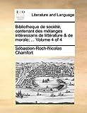 Bibliotheque de société, contenant des mélanges intéressans de littérature & de morale; ...  Volume 4 of 4 (French Edition)