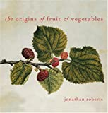 The Origins of Fruit and Vegetables (0789306565) by Roberts, Jonathan