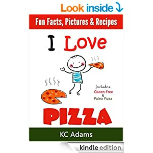 I Love Pizza: A Family Book with Fun Facts, Pictures & Yummy Pizza Recipes