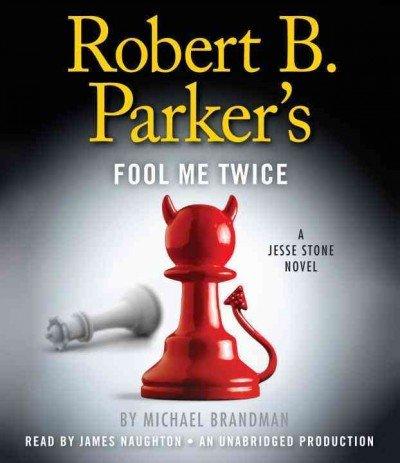 Michael/ Parker, Robert B./ Naughton, James (NRT) Brandman - Robert B. Parker's Fool Me Twice: A Jesse Stone Novel Robert B. Parker's Fool Me Twice
