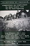 img - for Competition or Compulsion?: The Market Economy Versus the New Social Engineering (Campions of Freedom, Vol 28) book / textbook / text book