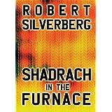 Shadrach in the Furnaceby Robert Silverberg