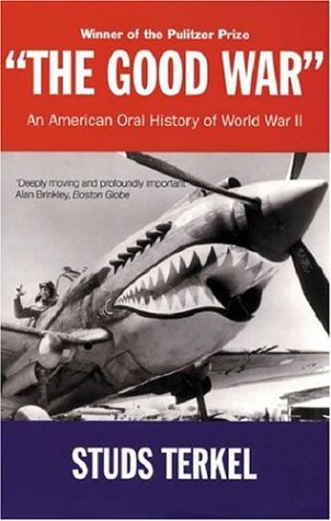 Good War: An Oral History of WWII