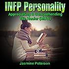 The INFP Personality: Appreciating and Comprehending the Idealist (MBTI) Hörbuch von Jasmine Peterson Gesprochen von:  BettySoo