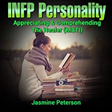 The INFP Personality: Appreciating and Comprehending the Idealist (MBTI) Audiobook by Jasmine Peterson Narrated by  BettySoo