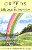 Creeds of Life, Love & Inspiration: A Guidebook of Everyday Wisdom & Thought