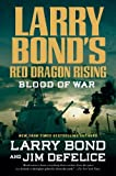 img - for Larry Bond's Red Dragon Rising: Blood of War by Bond, Larry, DeFelice, Jim [2013] book / textbook / text book