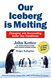 John Kotter Our Iceberg is Melting: Change and Succeed Under Adverse Conditions