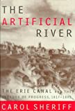 The Artificial River: The Erie Canal and the Paradox of Progress, 1817-1862 (0809027534) by Carol Sheriff