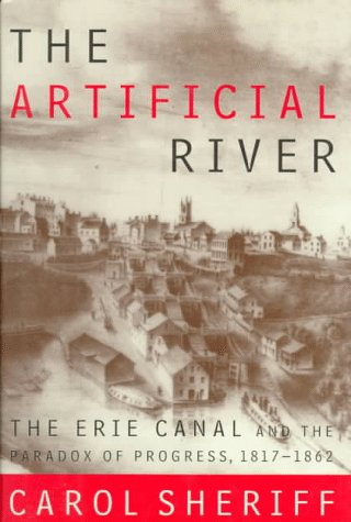 The Artificial River: The Erie Canal and the Paradox of Progress, 1817-1862