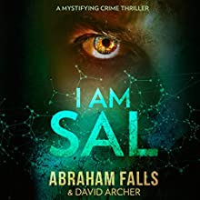 I Am Sal: A Mystifying Crime Thriller Audiobook by Abraham Falls, David Archer Narrated by Paul Heitsch