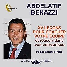 XV leçons pour coacher votre équipe et réussir dans vos entreprises   Livre audio Auteur(s) : Benazzi Abdelatif Narrateur(s) : Bernard Petit