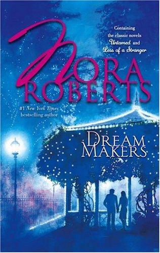 Dream Makers: UntamedLess Of A Stranger, NORA ROBERTS