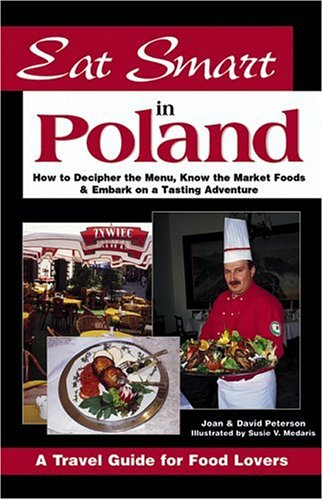 Eat Smart in Poland: How to Decipher the Menu, Know the Market Foods  &  Embark on a Tasting Adventure (Eat Smart)