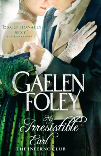 Gaelen Foley - My Irresistible Earl: Inferno Club: Book 3