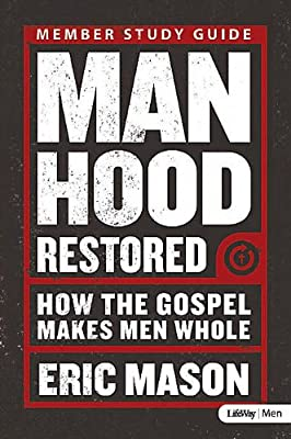 Manhood Restored: How the Gospel Makes Men Whole (Member Book)
