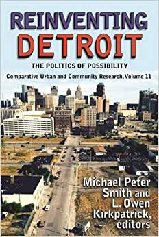 Reinventing Detroit: The Politics Of Possibility (Comparative Urban And Community Research)