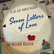 Seven Letters of Love: A Joe Bev Radio Drama Performance Auteur(s) : William Melillo Narrateur(s) : Joe Bevilacqua