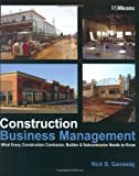 img - for Construction Business Management: What Every Construction Contractor, Builder & Subcontractor Needs to Know 1st (first) Edition by Nick Ganaway (2006) book / textbook / text book