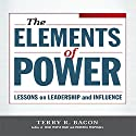 Elements of Power: Lessons on Leadership and Influence Audiobook by Terry R Bacon Narrated by Sean Pratt
