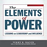 Elements of Power: Lessons on Leadership and Influence | Terry R Bacon