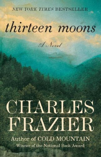 Thirteen Moons PB  A Novel, Charles Frazier