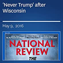 'Never Trump' after Wisconsin Periodical by Eliana Johnson Narrated by Mark Ashby