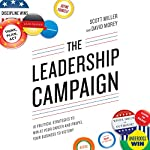 The Leadership Campaign: 10 Political Strategies to Win at Your Career and Propel Your Business to Victory | Scott Miller,David Morey