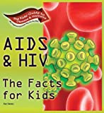 AIDS & HIV: The Facts for Kids (Kids' Guide to Disease & Wellness)