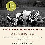 Like Any Normal Day: A Story of Devotion | Mark Kram, Jr.