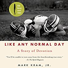 Like Any Normal Day: A Story of Devotion (       UNABRIDGED) by Mark Kram, Jr. Narrated by James Fouhey
