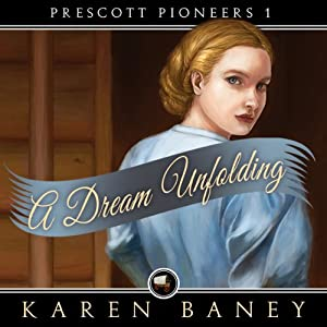 A Dream Unfolding: Prescott Pioneers | [Karen Baney]