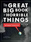 Matthew White'sThe Great Big Book of Horrible Things: The Definitive Chronicle of History's 100 Worst Atrocities [Hardcover]2011