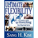 Ultimate Flexibility: A Complete Guide to Stretching for Martial Artsby Sang H. Kim