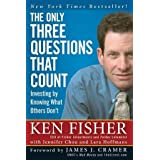 The Only Three Questions That Count: Investing by Knowing What Others Don't ~ Ken Fisher