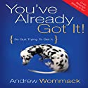 You've Already Got It: So Quit Trying to Get It. (       UNABRIDGED) by Andrew Wommack Narrated by Anthony Allen