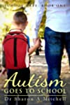 Autism Goes to School - Book One of t...