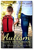 Autism Goes to School - Book One of the School Daze Series