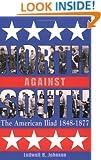 North against South: The American Iliad, 1848-1877