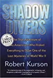 Shadow Divers: The True Adventure of Two Americans Who Risked Everything to Solve One of the Last Mysteries of World War II (Random House Large Print Nonfiction) (0375433872) by Robert Kurson