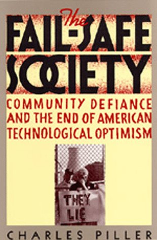 The Fail-Safe Society: Community Defiance and the End of American Technological Optimism, CHARLES PILLER