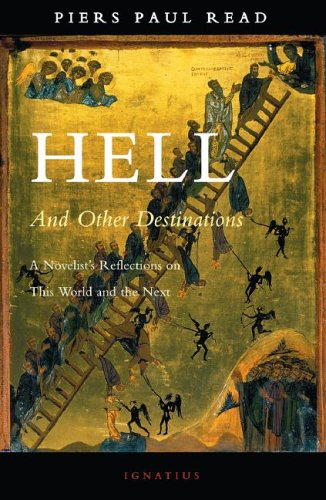 Hell And Other Destinations: A Novelist's Reflections on This World And the Next, PIERS PAUL READ