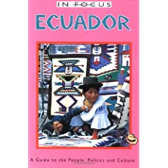 Ecuador in Focus: A Guide to the People, Politics and Culture (Ecuador (in Focus))