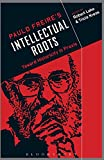 Paulo Freire's Intellectual Roots: Toward Historicity in Praxis