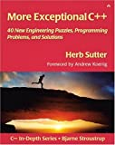 More Exceptional C++: 40 New Engineering Puzzles, Programming Problems, and Solutions (C++ In-Depth Series)