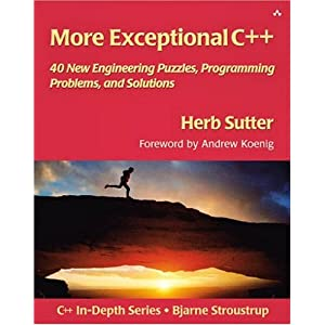 More Exceptional C++: 40 More Engineering Puzzles, Programming Problems, and Solutions (AW C++ in Depth)
