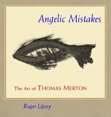 Angelic Mistakes: The Art of Thomas Merton