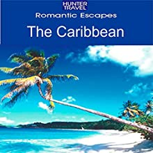 Romantic Escapes in the Caribbean: Lovetripper Guide: Hunter Travel Guides Audiobook by Paris Permenter, John Bigley Narrated by Sangita Chauhan